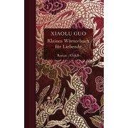 Xiaolu Guo, Kleines Wörterbuch für Liebende